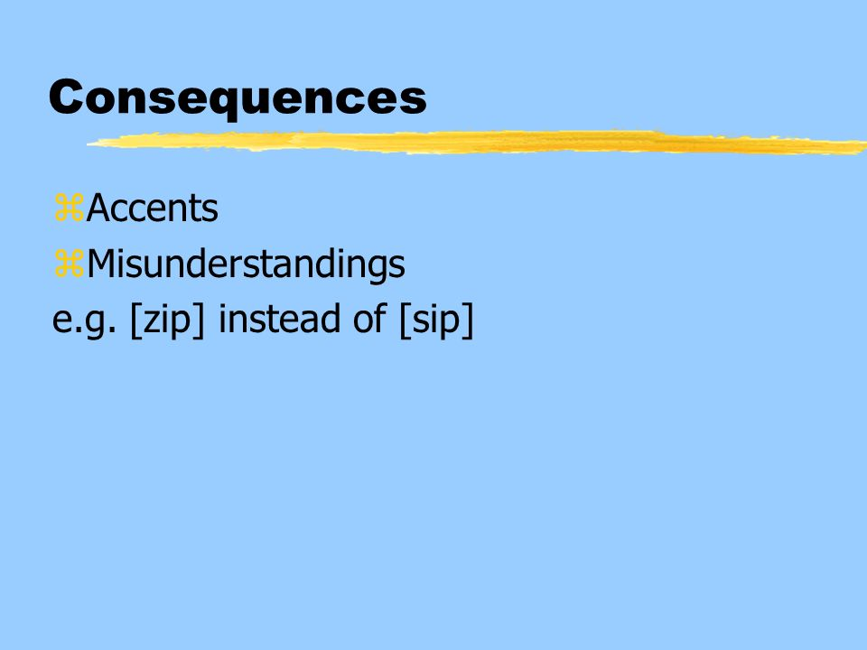 Consequences Accents Misunderstandings e.g. [zip] instead of [sip]
